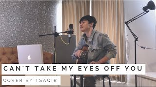 Cant Take My Eyes Off You - Tsaqib Cover