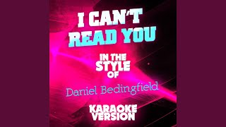 I Can't Read You (In the Style of Daniel Bedingfield) (Karaoke Version)