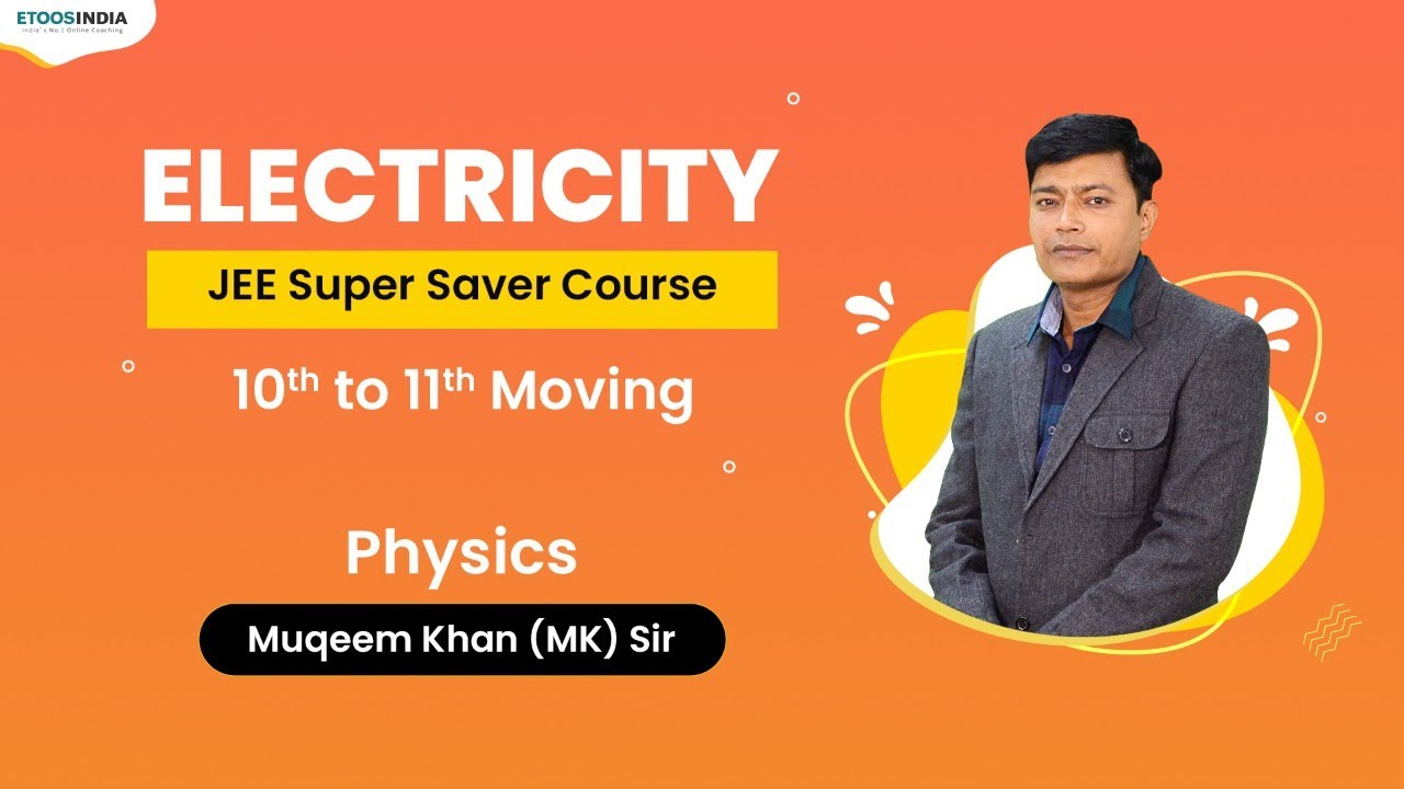 Electricity   JEE Super Saver Course (10th to 11th Moving)   Physics by MK Sir   Etoosindia