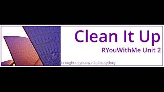 Clean It Up Lesson 3 Video 3 #RYouWithMe by R-Ladies Sydney