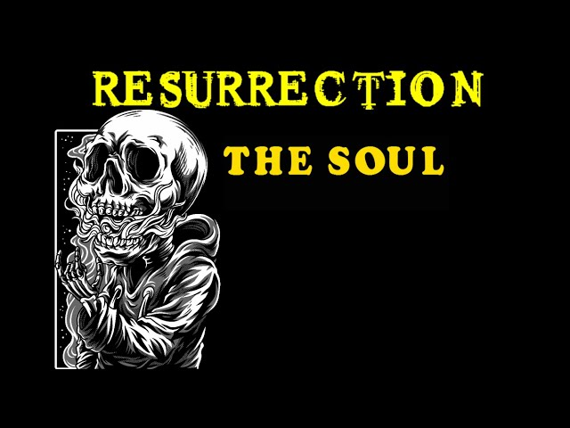 Resurrection Lesson 2 - The Concept Of The Soul