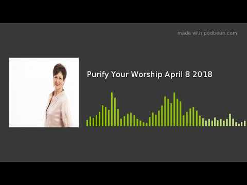 Purify Your Worship April 8 2018