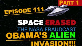 OBAMA'S ALIEN INVASION - Part 1 - SPACE ERASED The NASA FRAUDCAST - FLAT EARTH DISCUSSION - EP 111