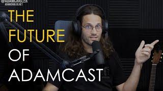 The Future of AdamCast