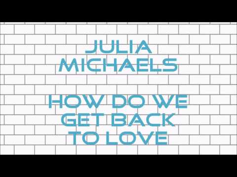 Julia Michaels - How Do We Get Back To Love