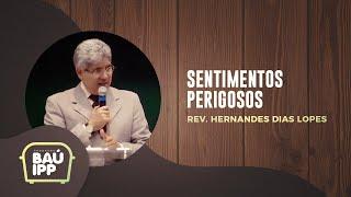 Sentimentos Perigosos | Baú IPP | Rev. Hernandes Dias Lopes | IPP TV