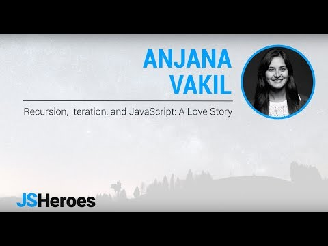 Recursion, Iteration, and JavaScript: A Love Story - Anjana Vakil | JSHeroes 2018