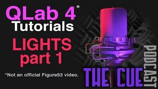 The Cue Tutorials - QLab 4 (Unofficial) - Episode 13 - Lights Part 1