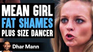 Mean Girl FAT SHAMES Plus Size DANCER, She Instantly Regrets It | Dhar Mann