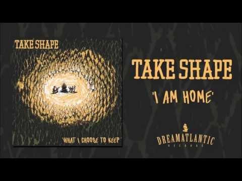 Take Shape - I Am Home (Dream Atlantic Records)