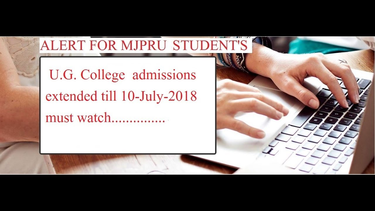 july 2018 to till date U.G ADMISSION DATE EXTENDED TILL 10.JULY . 2018   YouTube july 2018 to till date