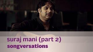Songversations - Suraj Mani - Part 2 - Kappa TV