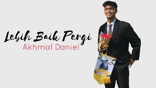 Download lagu Akhmal Daniel - Lebih Baik Pergi ( Full Demo )