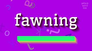 """How to say """"fawning""""! (High Quality Voices)"""