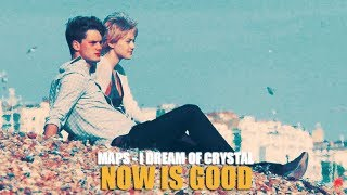 Maps - I Dream Of Crystal (Lyric video) • Now Is Good Soundtrack •