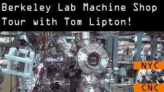 AMAZING Machine Shop Tour: Berkeley Lab with Tom Lipton!