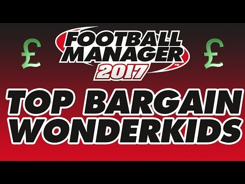Football Manager 2017 - Best Bargain Wonderkids