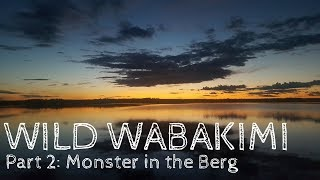 Wild Wabakimi - Part 2 - Monster in the Berg