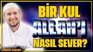 Bir kul, Allah'ı nasıl sever? / Kerem Önder
