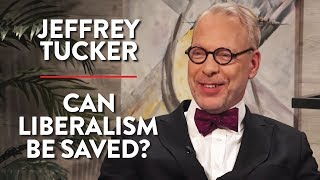 Can Liberalism Be Saved? (Jeffrey Tucker Pt. 1)
