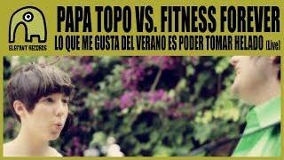 PAPA TOPO feat FITNESS FOREVER - Lo Que Me Gusta Del Verano Es Poder Tomar Helado [Acoustic Live]