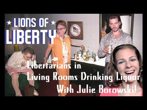 Libertarians in Living Rooms Drinking Liquor with Julie Borowski!