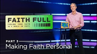 Faith Full, Part 3: Making Faith Personal // Andy Stanley