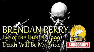 BRENDAN PERRY   EYE OF THE HUNTER (1999)   Death Will Be My Bride