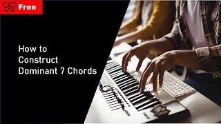 How to Construct Dominant 7 Chords