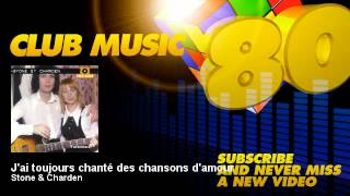Stone & Charden - J'ai toujours chanté des chansons d'amour - ClubMusic80s