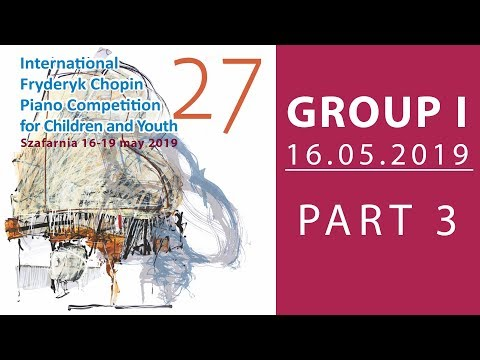 The 27. International Fryderyk Chopin Piano Competition for Children - Group 1 part 3 - 16.05.2019