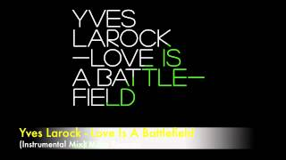 Yves Larock - Love Is A Battlefield (Instrumental Mix)