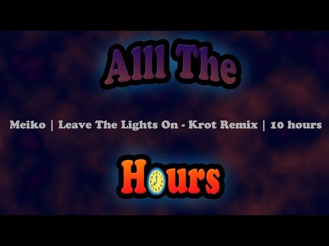Meiko | Leave The Lights On - Krot Remix | 10 hours