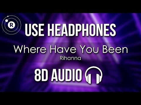Rihanna - Where Have You Been (8D AUDIO)