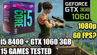 i5 8400 paired with a GTX 1060 3gb - Enough For 60 FPS? - 15 Games Tested at 1080p