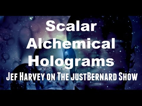 Scalar Alchemical Holograms - Jef Harvey on The justBernard Show