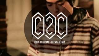C2C - Down The Road - HIFANA Live REMIX