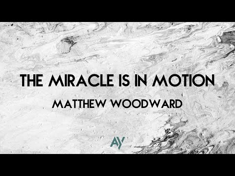 The Miracle is in Motion - Matthew Woodward