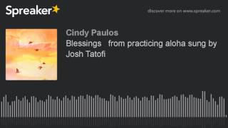 Download lagu Blessings   from practicing aloha sung by Josh Tatofi