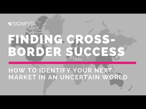 Finding Cross-Border Success: How To Identify Your Next Market In An Uncertain World