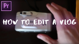 How to Edit a Vlog in Adobe Premiere Pro CC Tutorial (My Entire Youtube Video Editing Workflow)