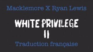 Macklemore X Ryan Lewis / White Privilège 2 ( feat Jamila Woods) - traduction française