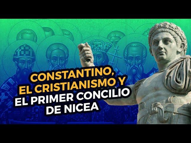 Constantino, el cristianismo y el primer concilio de Nicea