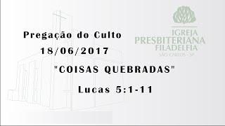 Pregação (Coisas quebradas) - 18/06/17