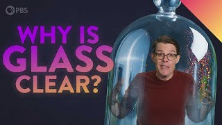 Why the Heck Is Glass Transparent?