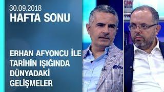 Erhan Afyoncu ile tarihin ışığında dünyadaki gelişmeler - Hafta Sonu 30.09.2018 Pazar