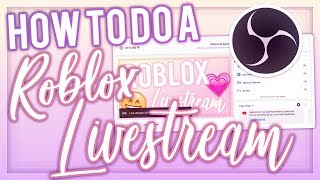 HOW TO DO A ROBLOX LIVESTREAM TUTORIAL || How to make your own Roblox Livestream with OBS