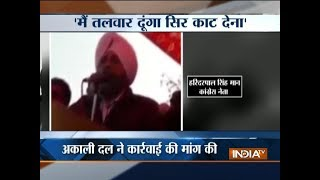 Punjab Congress leader's 'beheading opposition' remark creates furore.