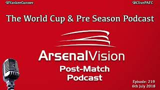 Arsenal Vision Post Match Podcast - EP219 - The World Cup & Pre Season Podcast