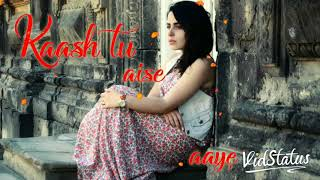 Kash tu aise aaye #Sad Song what'saap status....
